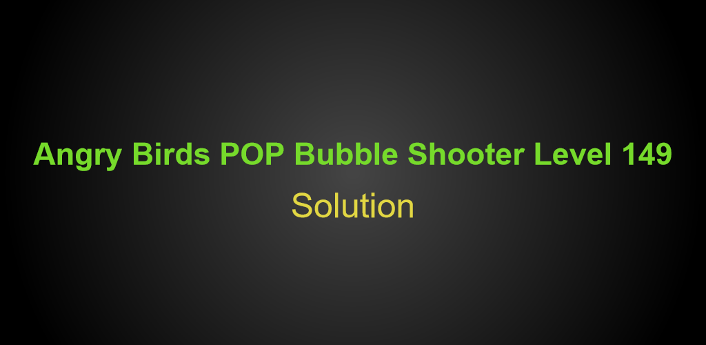 Angry Birds Pop Bubble Shooter Level 149 Hints Tips Strategy And Walkthrough Gogamerez